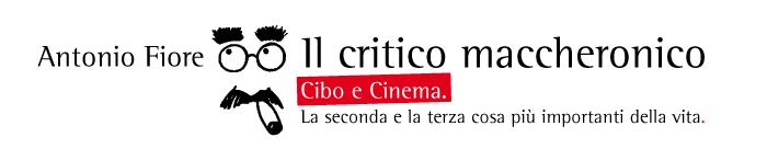 Il Critico Maccheronico Cibo e Cinema. La seconda e terza cosa più importanti della vita.